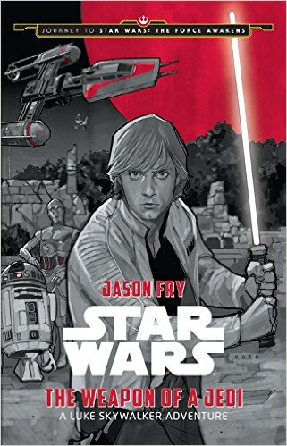 Journey to Star Wars The Force Awakens: The Weapon of a Jedi Novel